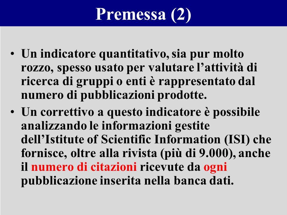 Premessa (2) Un indicatore quantitativo, sia pur molto rozzo, spesso usato per valutare lattività di ricerca di gruppi o enti è rappresentato dal nume