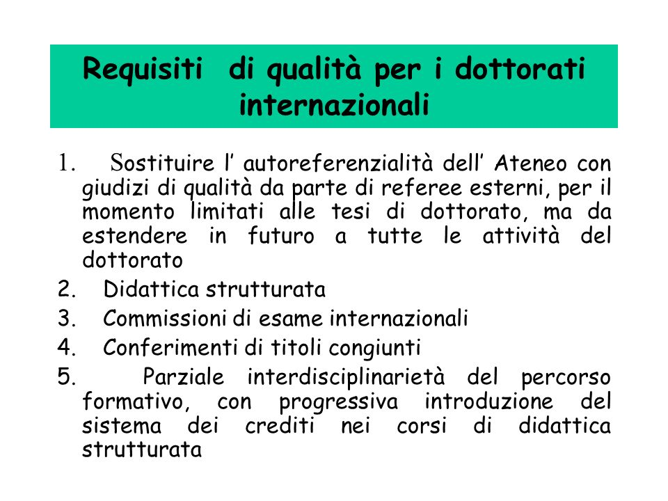 Requisiti di qualità per i dottorati internazionali 1. S ostituire l autoreferenzialità dell Ateneo con giudizi di qualità da parte di referee esterni