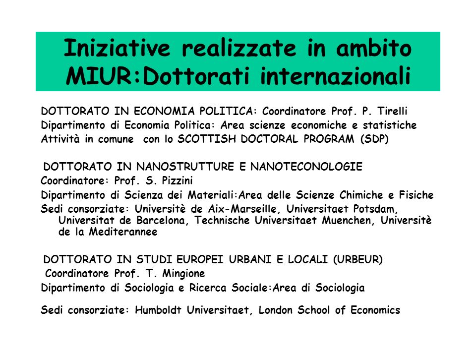 Iniziative realizzate in ambito MIUR:Dottorati internazionali DOTTORATO IN ECONOMIA POLITICA: Coordinatore Prof. P. Tirelli Dipartimento di Economia P