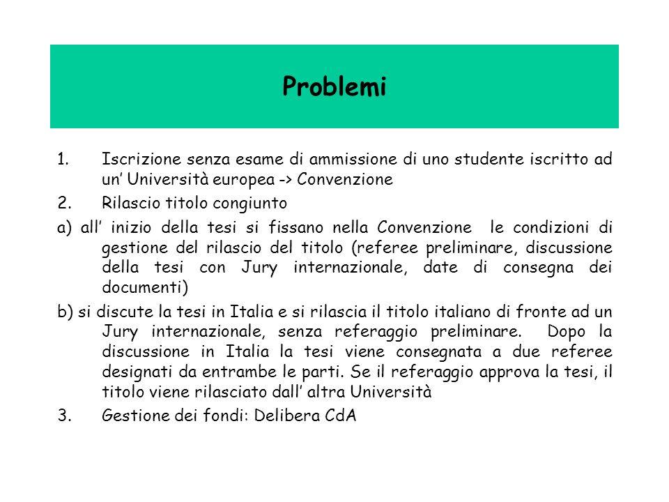 Problemi 1.Iscrizione senza esame di ammissione di uno studente iscritto ad un Università europea -> Convenzione 2.Rilascio titolo congiunto a) all in