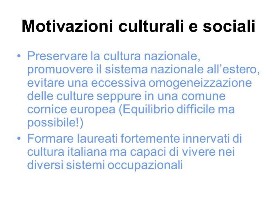 Motivazioni culturali e sociali Preservare la cultura nazionale, promuovere il sistema nazionale allestero, evitare una eccessiva omogeneizzazione del