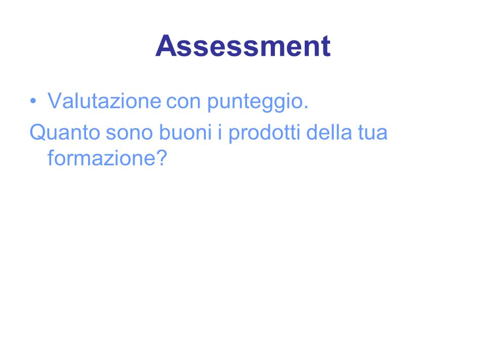 Assessment Valutazione con punteggio. Quanto sono buoni i prodotti della tua formazione