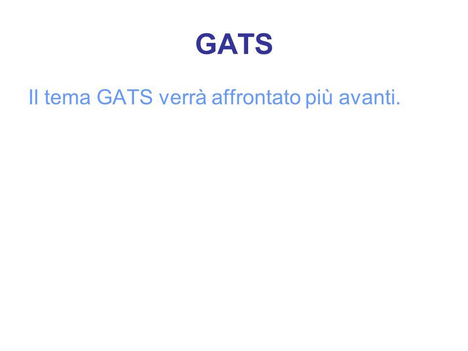 GATS Il tema GATS verrà affrontato più avanti.