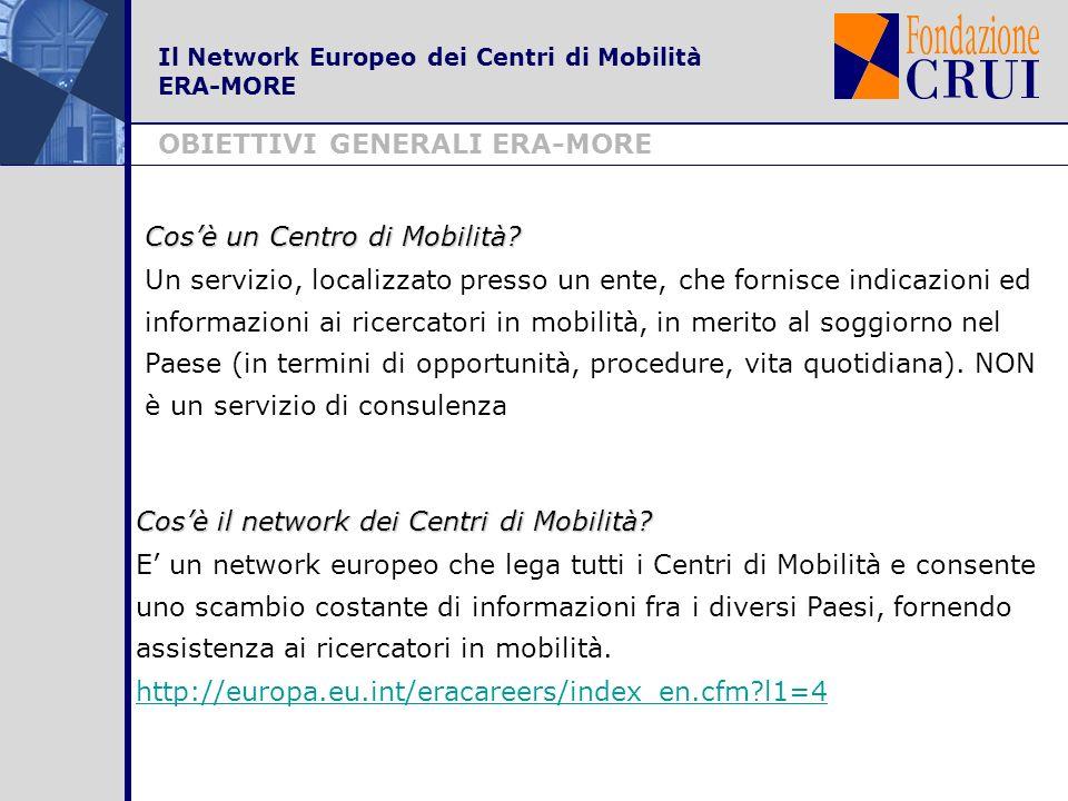 Il Network Europeo dei Centri di Mobilità ERA-MORE OBIETTIVI GENERALI ERA-MORE Cosè un Centro di Mobilità? Un servizio, localizzato presso un ente, ch