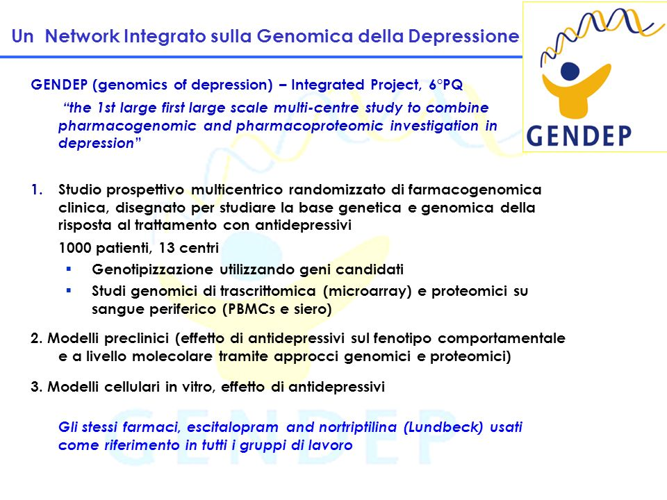 6 Un Network Integrato sulla Genomica della Depressione GENDEP (genomics of depression) – Integrated Project, 6°PQ the 1st large first large scale mul