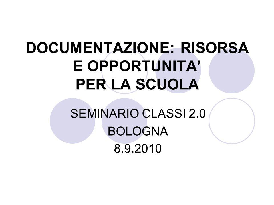 DOCUMENTAZIONE: RISORSA E OPPORTUNITA PER LA SCUOLA SEMINARIO CLASSI 2.0 BOLOGNA 8.9.2010