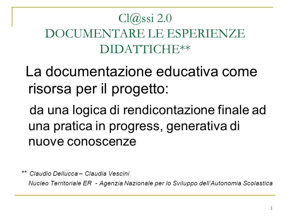1 Cl@ssi 2.0 DOCUMENTARE LE ESPERIENZE DIDATTICHE** La documentazione educativa come risorsa per il progetto: da una logica di rendicontazione finale
