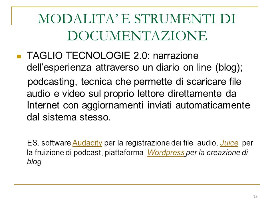 13 MODALITA E STRUMENTI DI DOCUMENTAZIONE TAGLIO TECNOLOGIE 2.0: narrazione dellesperienza attraverso un diario on line (blog); podcasting, tecnica ch