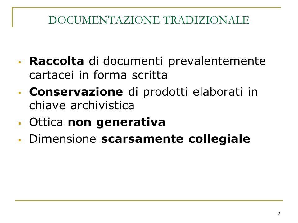 2 DOCUMENTAZIONE TRADIZIONALE Raccolta di documenti prevalentemente cartacei in forma scritta Conservazione di prodotti elaborati in chiave archivisti