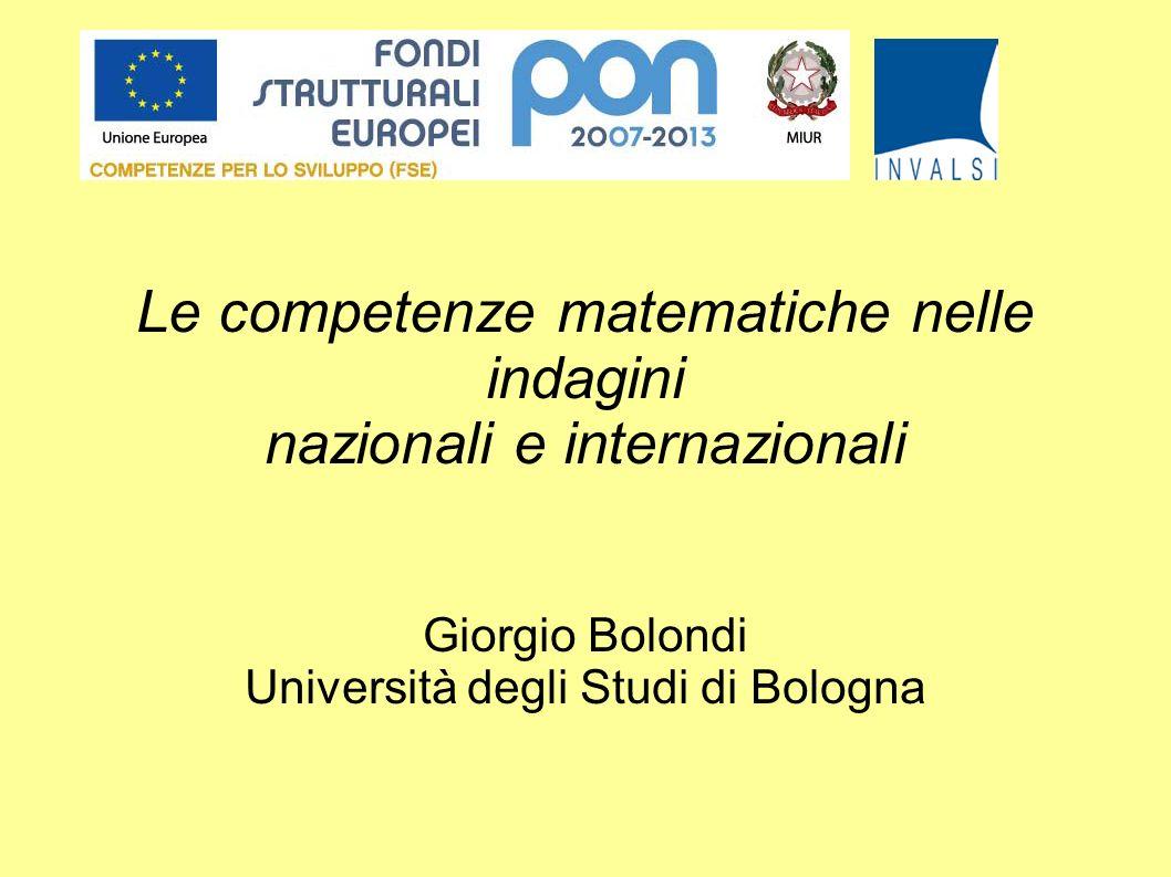 Le competenze matematiche nelle indagini nazionali e internazionali Giorgio Bolondi Università degli Studi di Bologna