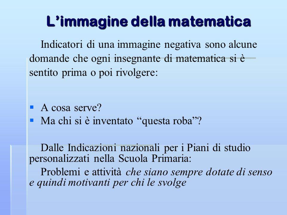 Limmagine della matematica Indicatori di una immagine negativa sono alcune domande che ogni insegnante di matematica si è sentito prima o poi rivolger