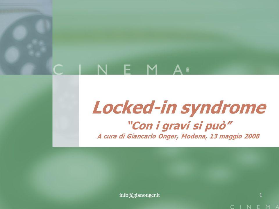 info@gianonger.it1 Locked-in syndrome Con i gravi si può A cura di Giancarlo Onger, Modena, 13 maggio 2008