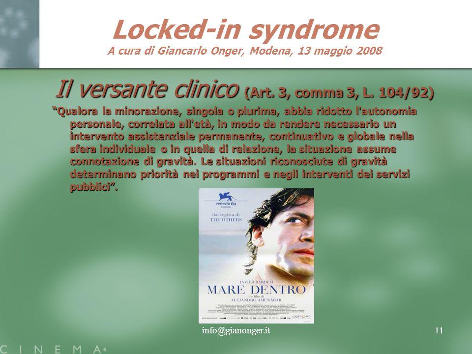 info@gianonger.it11 Locked-in syndrome A cura di Giancarlo Onger, Modena, 13 maggio 2008 Il versante clinico (Art. 3, comma 3, L. 104/92) Qualora la m