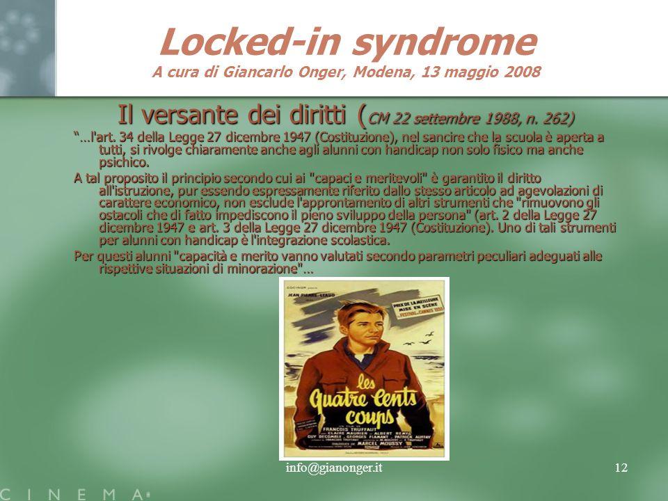 info@gianonger.it12 Locked-in syndrome A cura di Giancarlo Onger, Modena, 13 maggio 2008 Il versante dei diritti ( CM 22 settembre 1988, n.