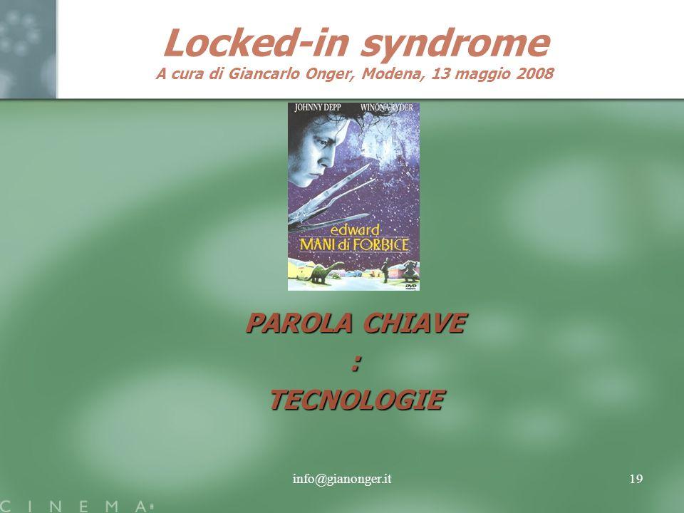 info@gianonger.it19 Locked-in syndrome A cura di Giancarlo Onger, Modena, 13 maggio 2008 PAROLA CHIAVE : TECNOLOGIE
