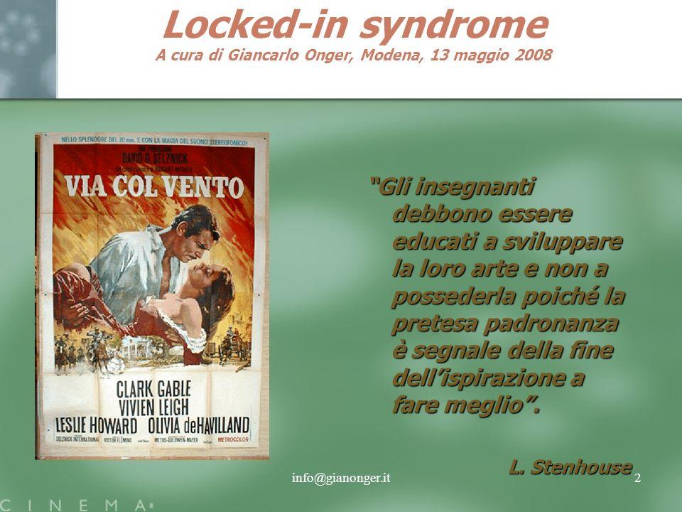 info@gianonger.it3 Locked-in syndrome A cura di Giancarlo Onger, Modena, 13 maggio 2008 Si legge nel primo libro di Samuele (AT): Saul era atterrito da uno spirito cattivo e i suoi ministri gli dicevano – Vedi, un cattivo spirito sovrumano ti turba.