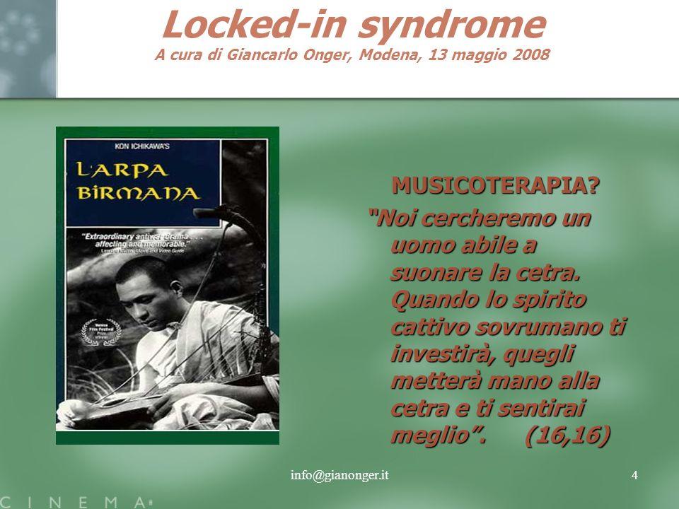info@gianonger.it4 Locked-in syndrome A cura di Giancarlo Onger, Modena, 13 maggio 2008 MUSICOTERAPIA? Noi cercheremo un uomo abile a suonare la cetra