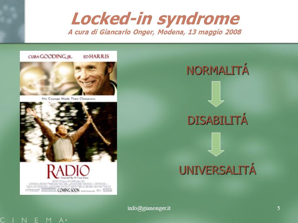 info@gianonger.it5 Locked-in syndrome A cura di Giancarlo Onger, Modena, 13 maggio 2008 NORMALITÁ DISABILITÁ UNIVERSALITÁ