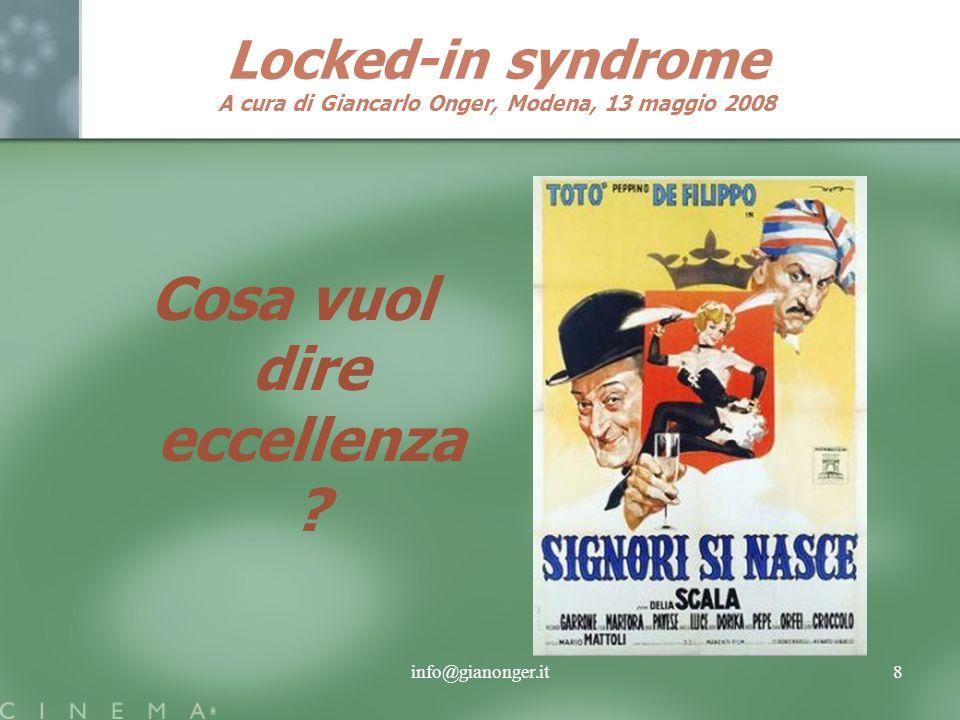info@gianonger.it8 Locked-in syndrome A cura di Giancarlo Onger, Modena, 13 maggio 2008 Cosa vuol dire eccellenza