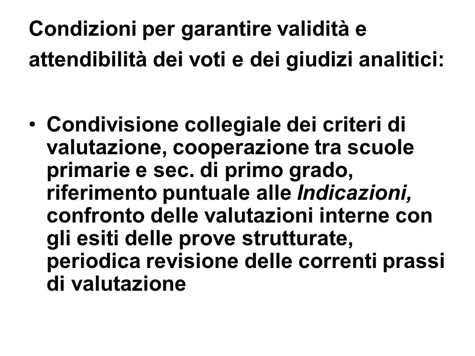 Condizioni per garantire validità e attendibilità dei voti e dei giudizi analitici: Condivisione collegiale dei criteri di valutazione, cooperazione t