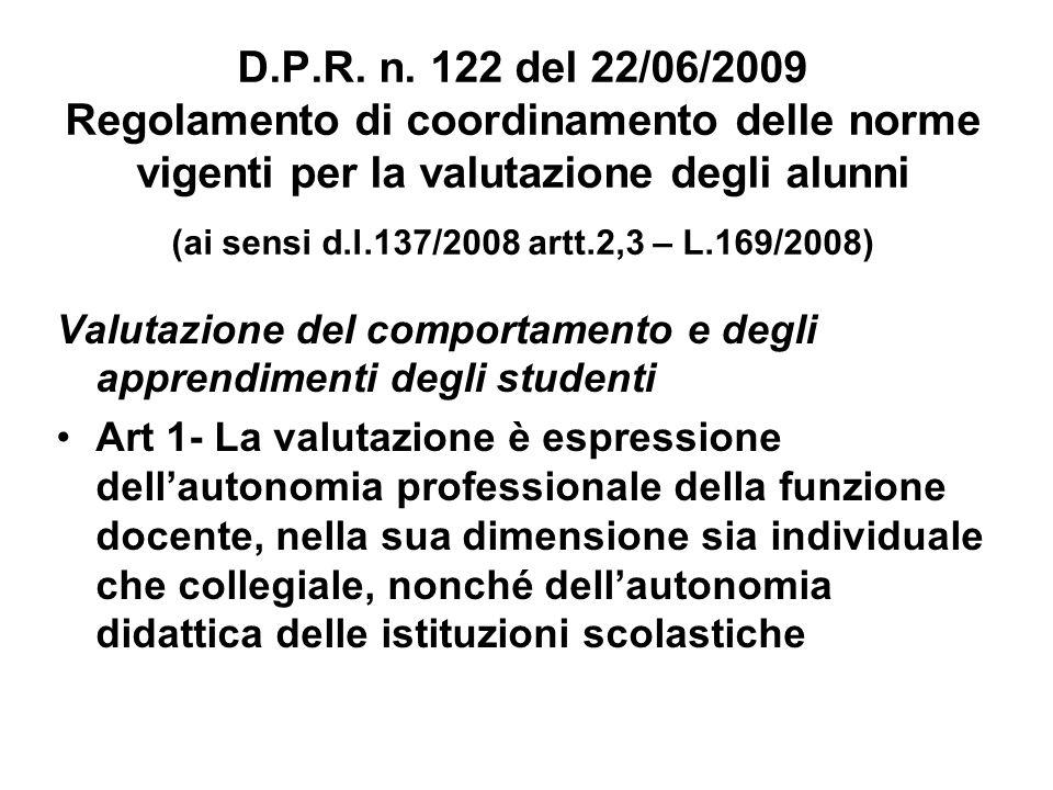 D.P.R. n. 122 del 22/06/2009 Regolamento di coordinamento delle norme vigenti per la valutazione degli alunni (ai sensi d.l.137/2008 artt.2,3 – L.169/