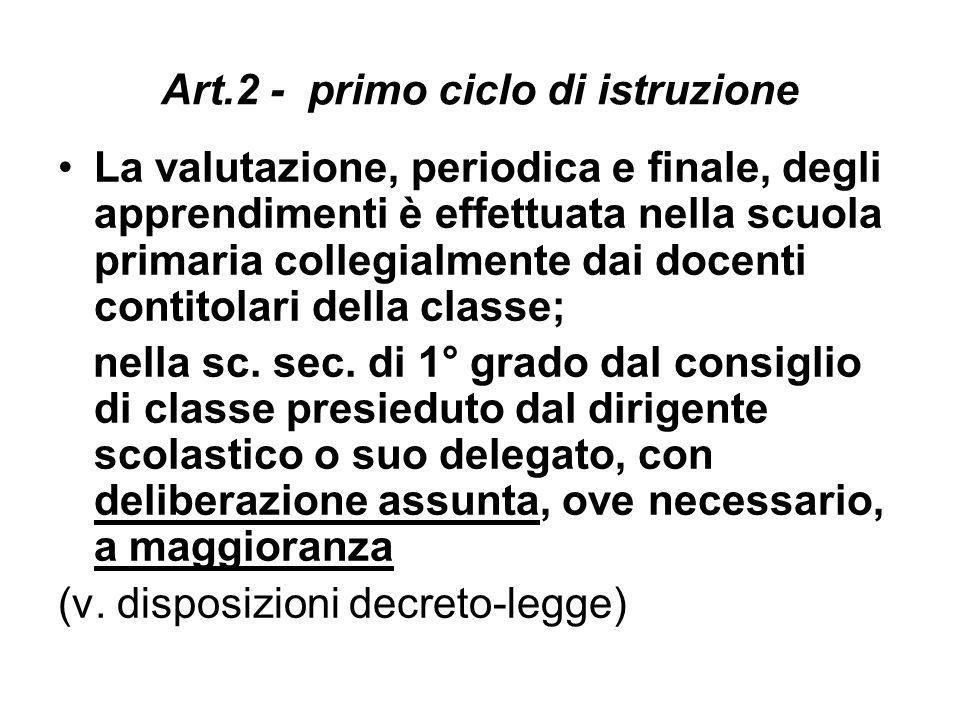 Art.2 - primo ciclo di istruzione La valutazione, periodica e finale, degli apprendimenti è effettuata nella scuola primaria collegialmente dai docent