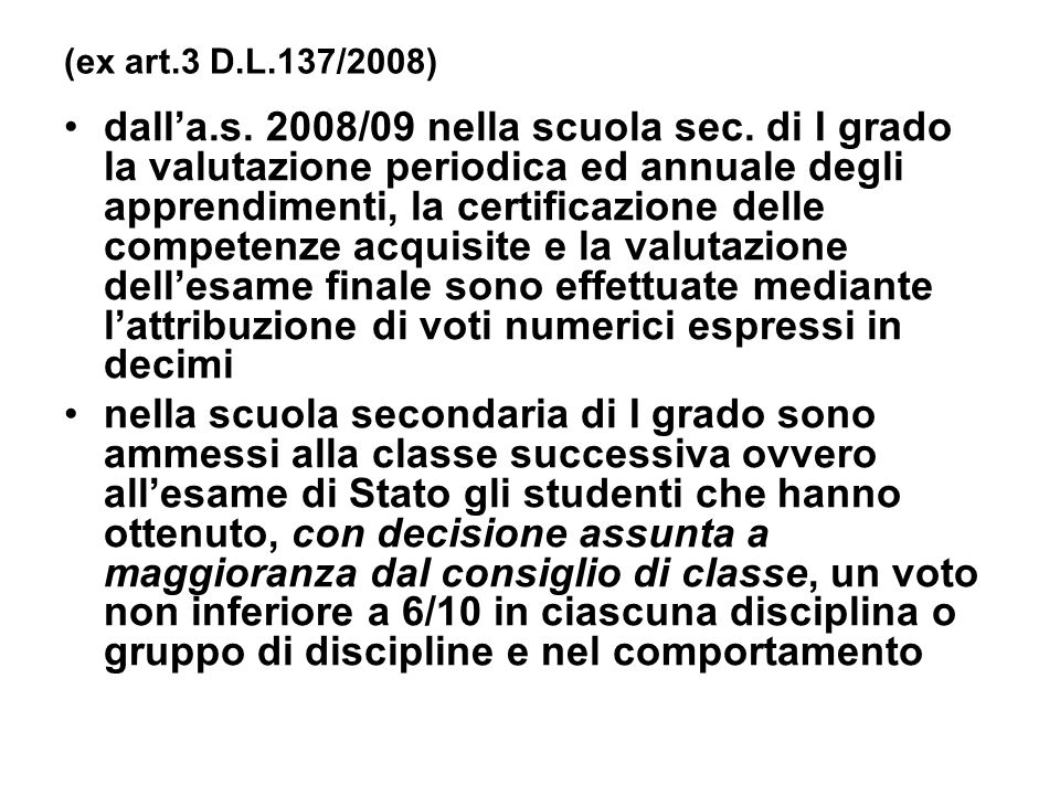 (ex art.3 D.L.137/2008) dalla.s. 2008/09 nella scuola sec. di I grado la valutazione periodica ed annuale degli apprendimenti, la certificazione delle