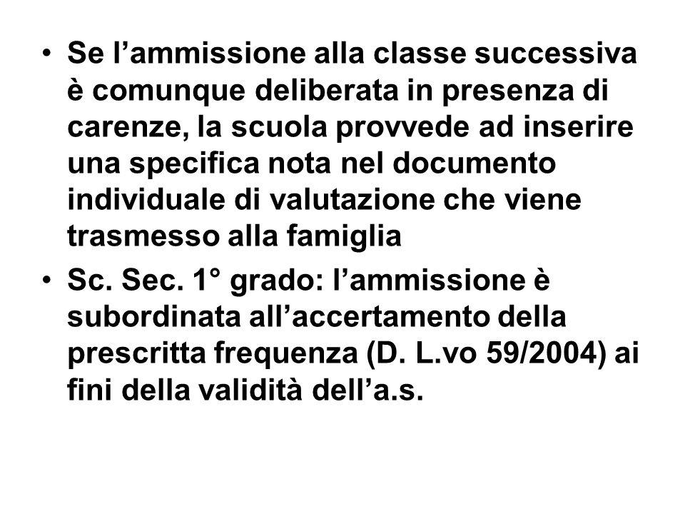 Se lammissione alla classe successiva è comunque deliberata in presenza di carenze, la scuola provvede ad inserire una specifica nota nel documento in