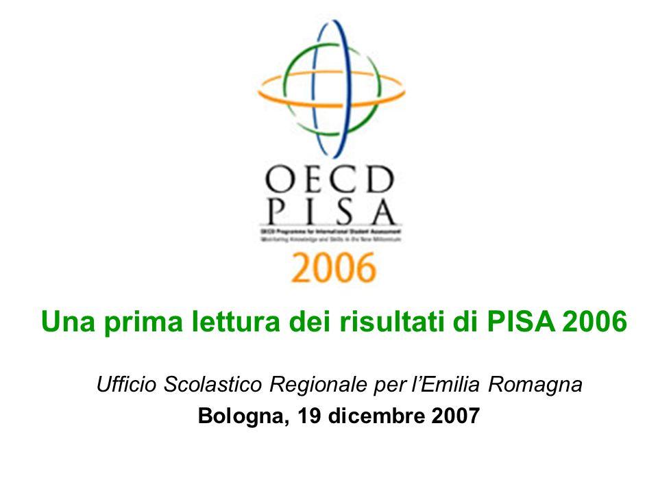 Ufficio Scolastico Regionale per lEmilia Romagna Bologna, 19 dicembre 2007 Una prima lettura dei risultati di PISA 2006