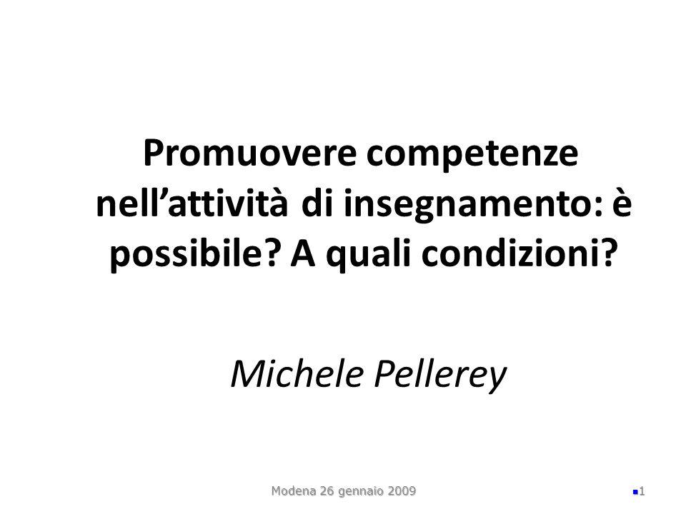 Promuovere competenze nellattività di insegnamento: è possibile? A quali condizioni? Michele Pellerey Modena 26 gennaio 2009 1