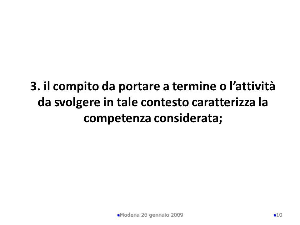 3. il compito da portare a termine o lattività da svolgere in tale contesto caratterizza la competenza considerata; Modena 26 gennaio 2009 10
