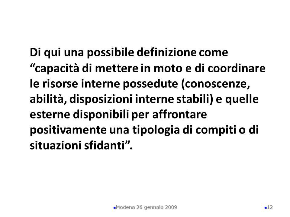 Di qui una possibile definizione comecapacità di mettere in moto e di coordinare le risorse interne possedute (conoscenze, abilità, disposizioni inter
