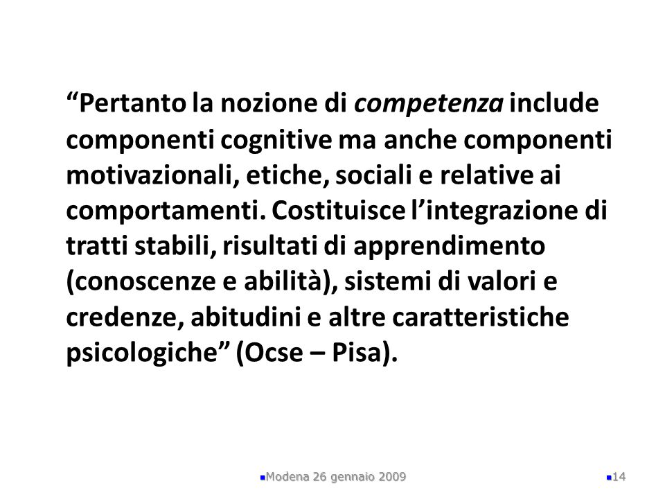 Pertanto la nozione di competenza include componenti cognitive ma anche componenti motivazionali, etiche, sociali e relative ai comportamenti.