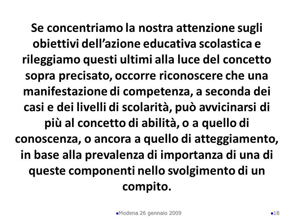 Se concentriamo la nostra attenzione sugli obiettivi dellazione educativa scolastica e rileggiamo questi ultimi alla luce del concetto sopra precisato