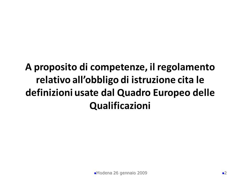 A proposito di competenze, il regolamento relativo allobbligo di istruzione cita le definizioni usate dal Quadro Europeo delle Qualificazioni Modena 2