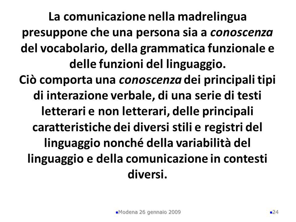 La comunicazione nella madrelingua presuppone che una persona sia a conoscenza del vocabolario, della grammatica funzionale e delle funzioni del linguaggio.