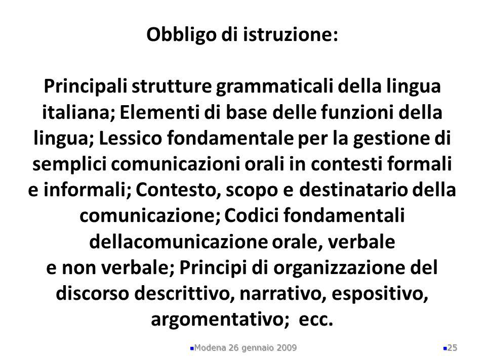 Obbligo di istruzione: Principali strutture grammaticali della lingua italiana; Elementi di base delle funzioni della lingua; Lessico fondamentale per