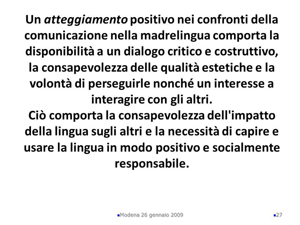 Un atteggiamento positivo nei confronti della comunicazione nella madrelingua comporta la disponibilità a un dialogo critico e costruttivo, la consapevolezza delle qualità estetiche e la volontà di perseguirle nonché un interesse a interagire con gli altri.