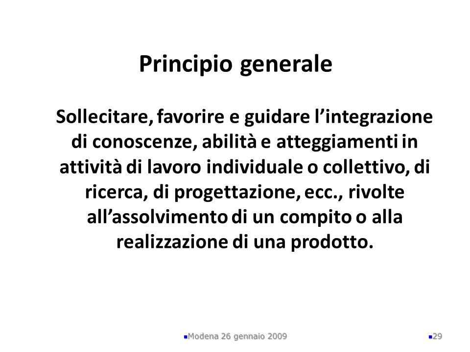 Principio generale Sollecitare, favorire e guidare lintegrazione di conoscenze, abilità e atteggiamenti in attività di lavoro individuale o collettivo