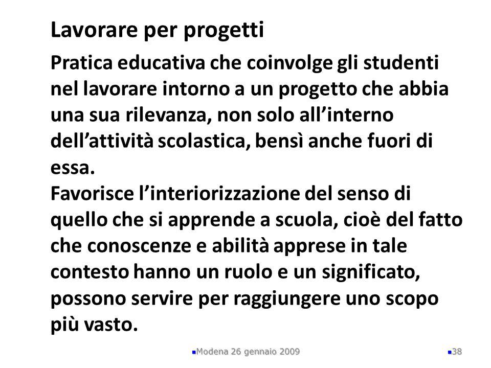 Lavorare per progetti Pratica educativa che coinvolge gli studenti nel lavorare intorno a un progetto che abbia una sua rilevanza, non solo allinterno dellattività scolastica, bensì anche fuori di essa.