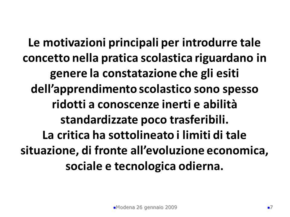 Le motivazioni principali per introdurre tale concetto nella pratica scolastica riguardano in genere la constatazione che gli esiti dellapprendimento