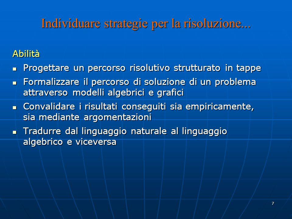 7 Individuare strategie per la risoluzione... Abilità Progettare un percorso risolutivo strutturato in tappe Progettare un percorso risolutivo struttu