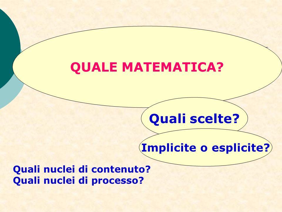 Quali nuclei di contenuto? Quali nuclei di processo? QUALE MATEMATICA? Quali scelte? Implicite o esplicite?