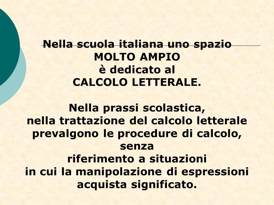 Nella scuola italiana uno spazio MOLTO AMPIO è dedicato al CALCOLO LETTERALE. Nella prassi scolastica, nella trattazione del calcolo letterale prevalg