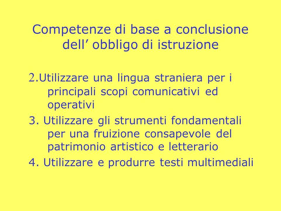 Competenze di base a conclusione dell obbligo di istruzione 2.Utilizzare una lingua straniera per i principali scopi comunicativi ed operativi 3. Util