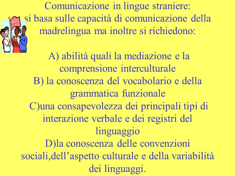 Comunicazione in lingue straniere: si basa sulle capacità di comunicazione della madrelingua ma inoltre si richiedono: A) abilità quali la mediazione