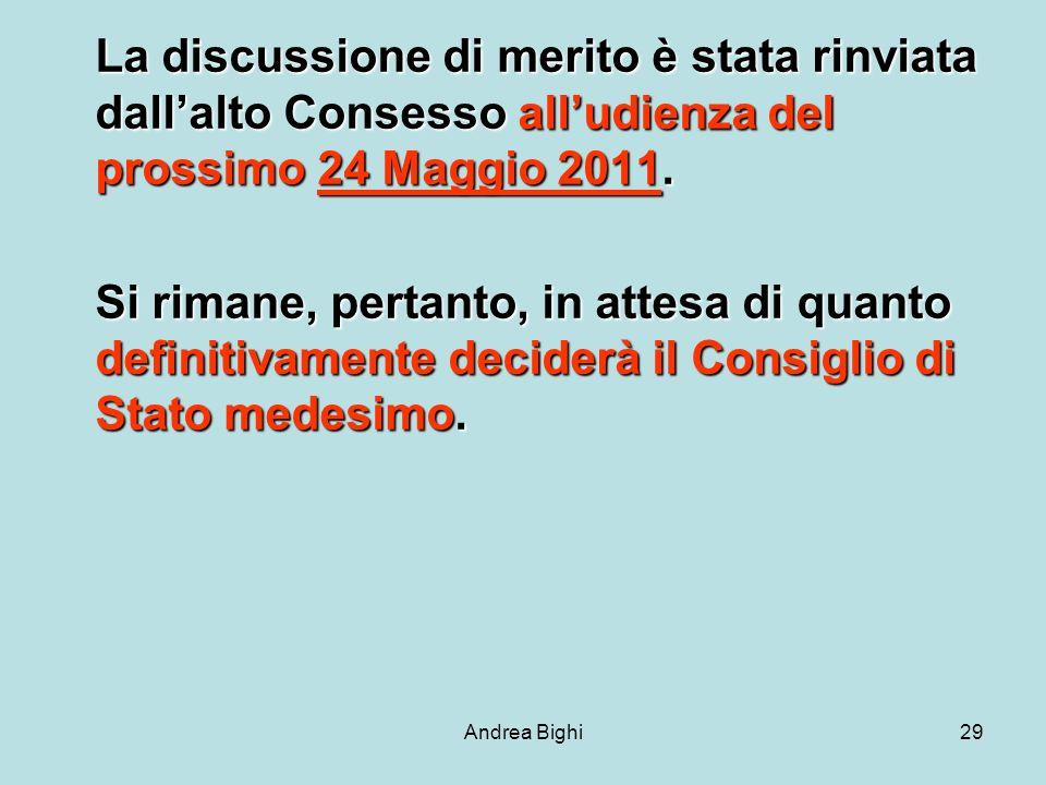 Andrea Bighi29 La discussione di merito è stata rinviata dallalto Consesso alludienza del prossimo 24 Maggio 2011.