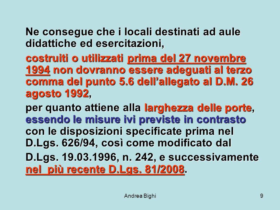 Andrea Bighi9 Ne consegue che i locali destinati ad aule didattiche ed esercitazioni, costruiti o utilizzati prima del 27 novembre 1994 non dovranno essere adeguati al terzo comma del punto 5.6 dellallegato al D.M.