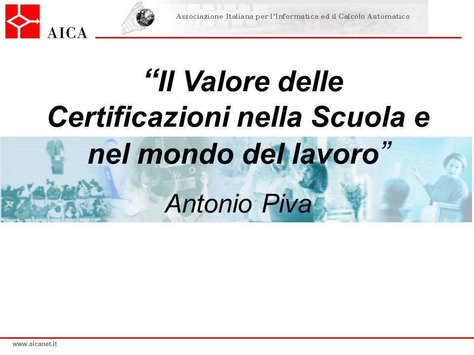 www.aicanet.it Il Valore delle Certificazioni nella Scuola e nel mondo del lavoro Antonio Piva