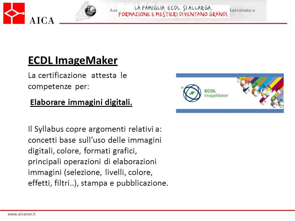 www.aicanet.it La certificazione attesta le competenze per: Elaborare immagini digitali. Il Syllabus copre argomenti relativi a: concetti base sulluso